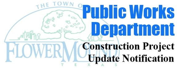 graphic that reads Public Works Department Construction Project Update Notification for the Town of Flower Mound