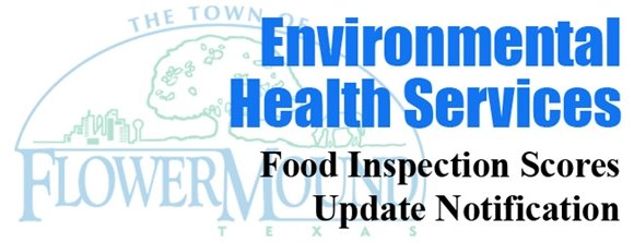 wording with Flower Mound graphic that says Environmental Health Services Food Inspection Scores Update Notification