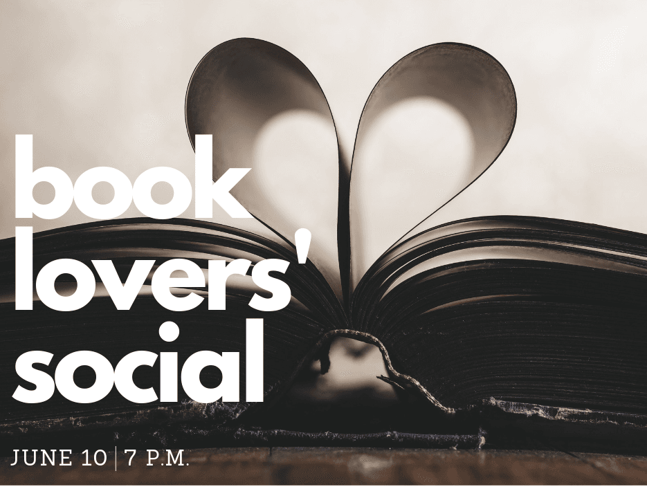 Book Lovers' Social will be held on Monday, June 10 at 7 p.m. at the Library.