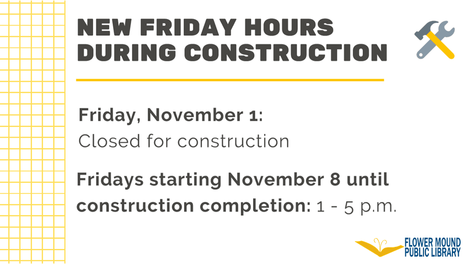 The Library will be closed on Friday, November 1 for construction. Starting November 8, the Library